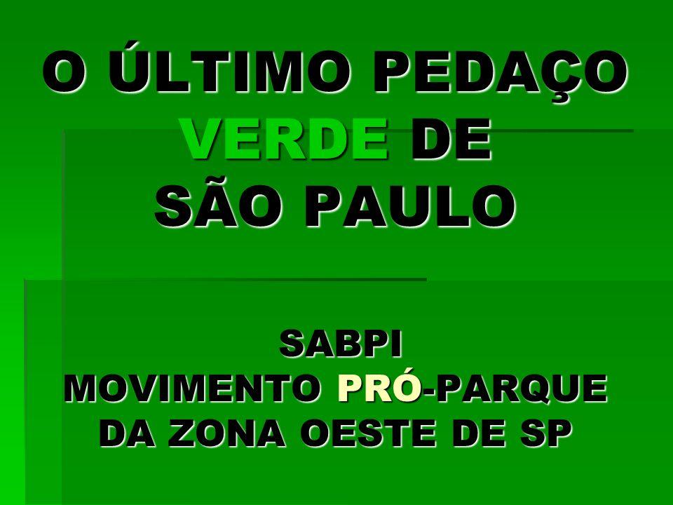 O ÚLTIMO PEDAÇO VERDE DE SÃO PAULO SABPI MOVIMENTO PRÓ-PARQUE DA ZONA OESTE DE SP