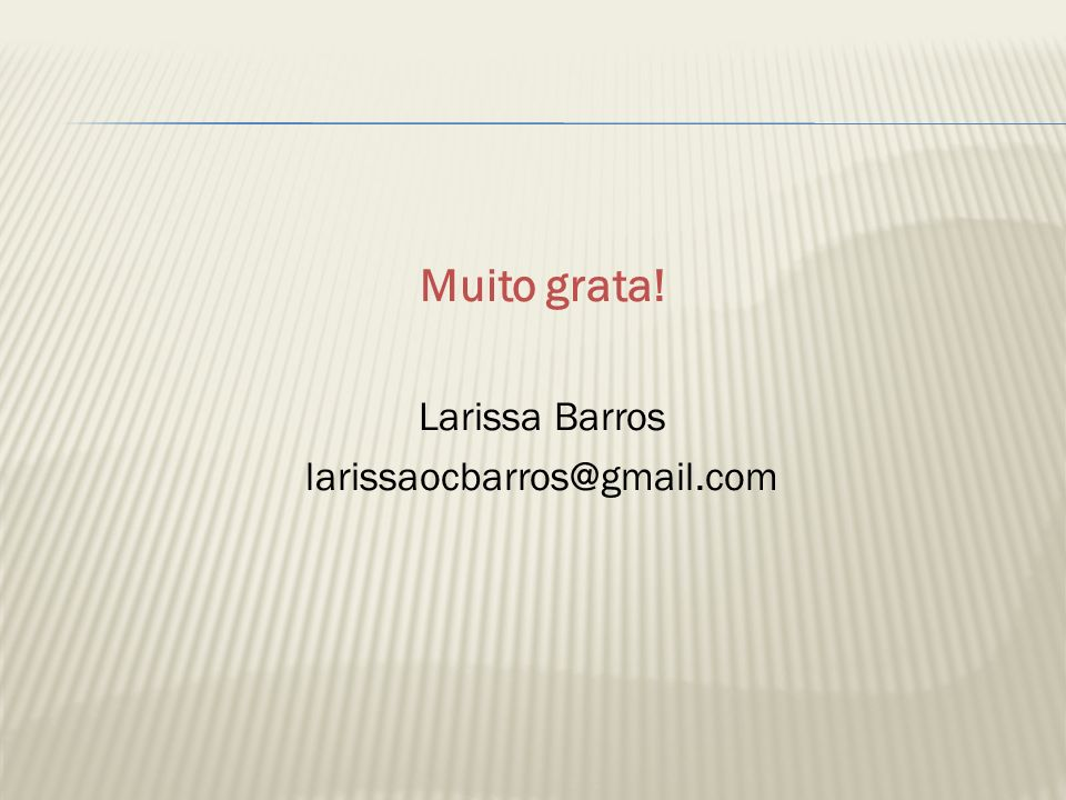 Muito grata! Larissa Barros larissaocbarros@gmail.com