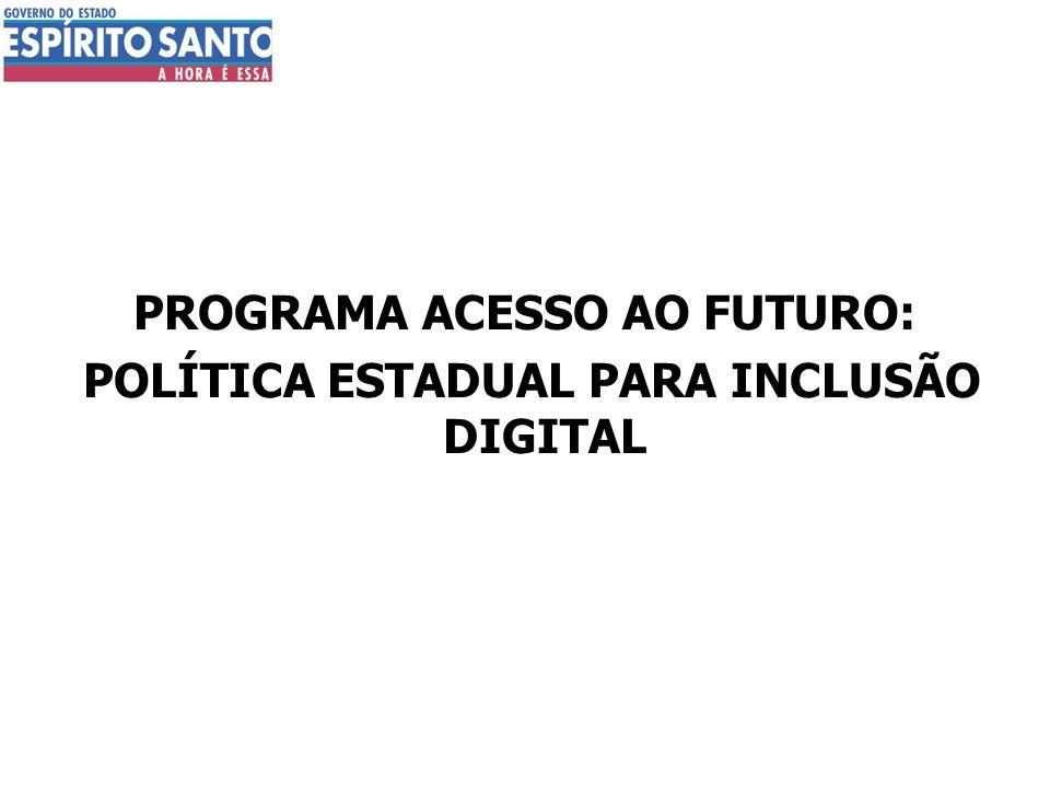 PROGRAMA ACESSO AO FUTURO: POLÍTICA ESTADUAL PARA INCLUSÃO DIGITAL