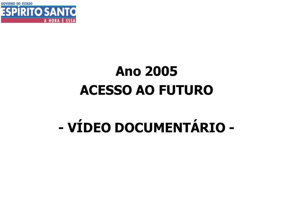 Ano 2005 ACESSO AO FUTURO - VÍDEO DOCUMENTÁRIO -