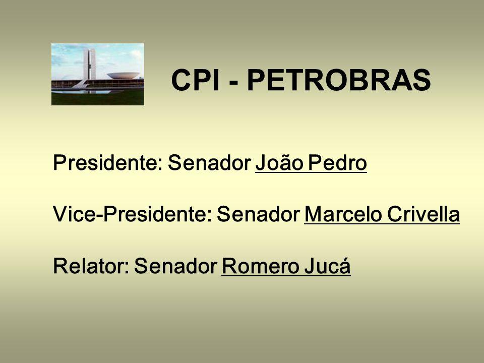 CPI - PETROBRAS Presidente: Senador João Pedro