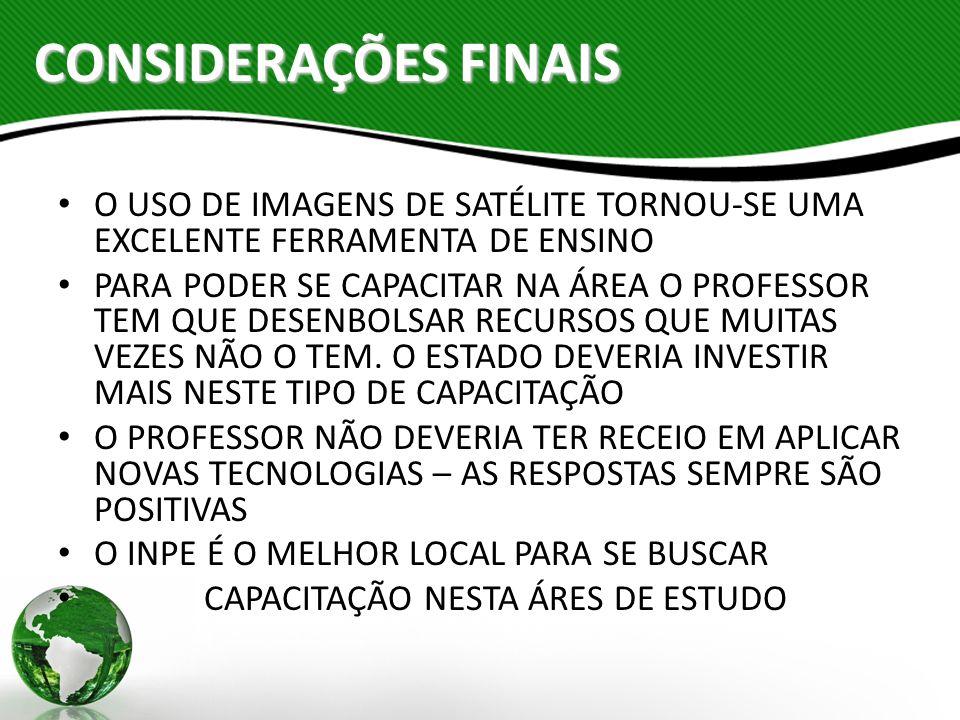 CONSIDERAÇÕES FINAISO USO DE IMAGENS DE SATÉLITE TORNOU-SE UMA EXCELENTE FERRAMENTA DE ENSINO.