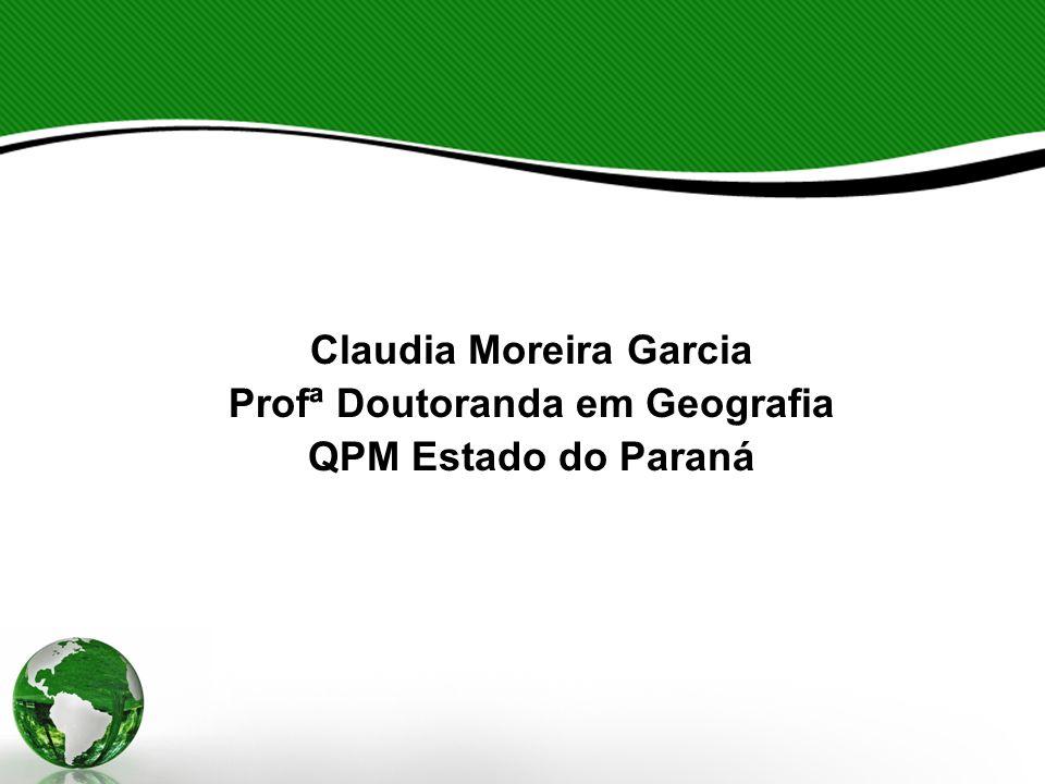 Claudia Moreira Garcia Profª Doutoranda em Geografia