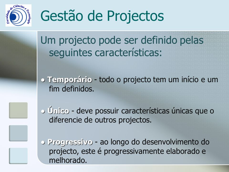 Gestão de Projectos Um projecto pode ser definido pelas seguintes características: ● Temporário - todo o projecto tem um início e um fim definidos.