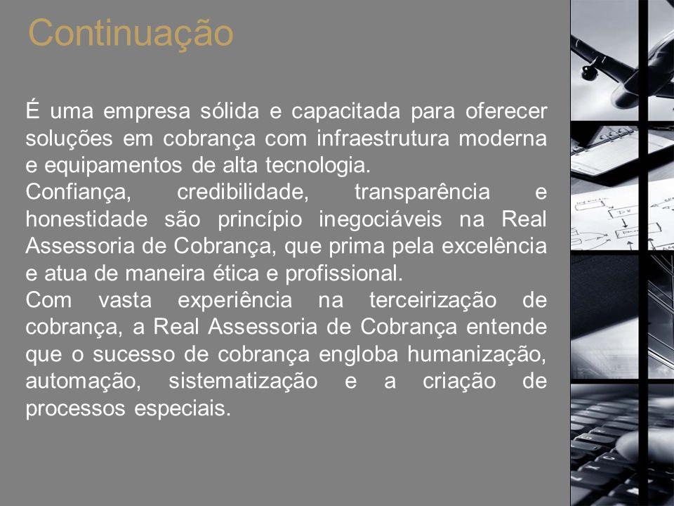 Continuação É uma empresa sólida e capacitada para oferecer soluções em cobrança com infraestrutura moderna e equipamentos de alta tecnologia.
