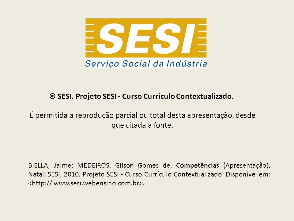 © SESI. Projeto SESI - Curso Currículo Contextualizado.