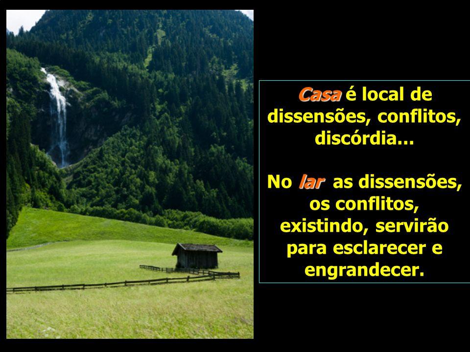 Casa é local de dissensões, conflitos, discórdia...