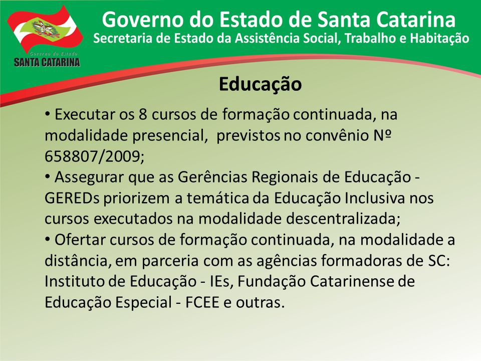 Educação Executar os 8 cursos de formação continuada, na modalidade presencial, previstos no convênio Nº 658807/2009;