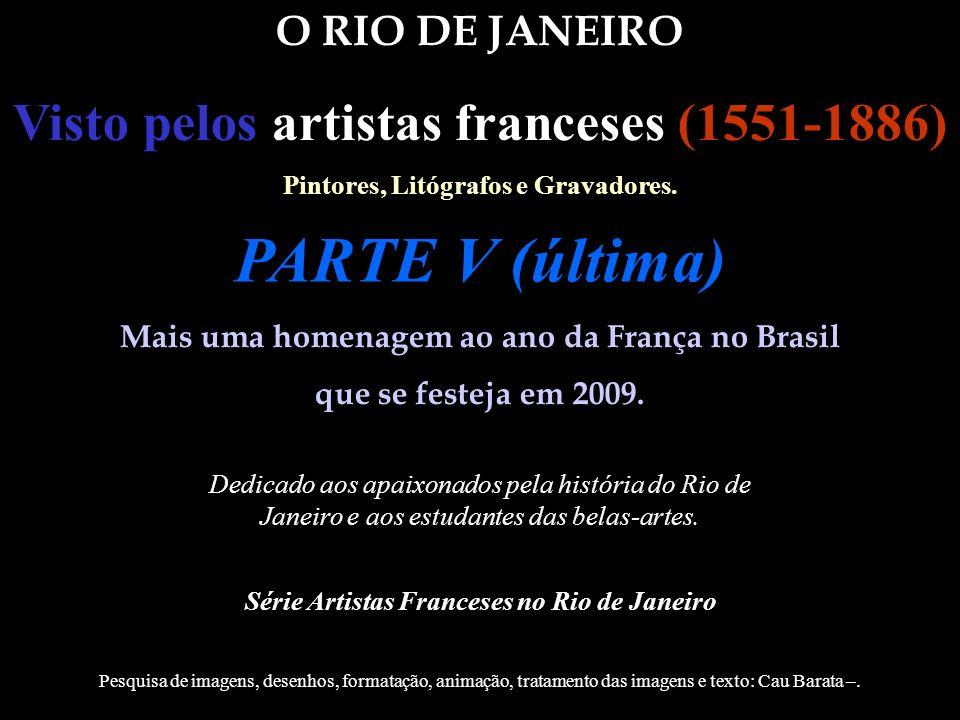 PARTE V (última) Visto pelos artistas franceses (1551-1886)