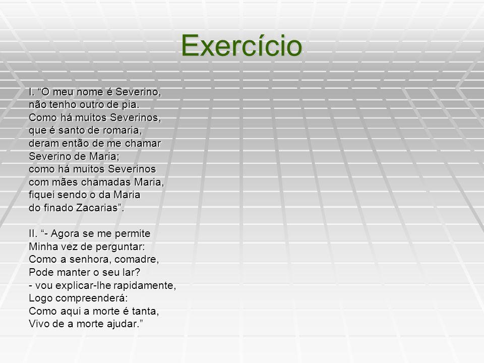 Exercício I. O meu nome é Severino, não tenho outro de pia.