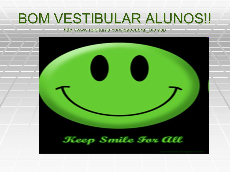BOM VESTIBULAR ALUNOS!! http://www.releituras.com/joaocabral_bio.asp