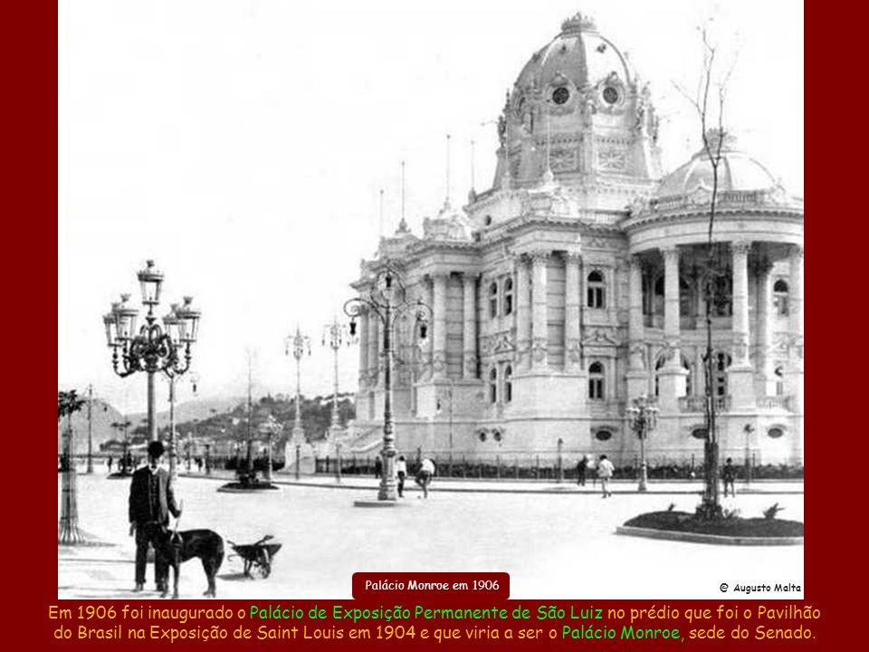 Palácio Monroe em 1906 @ Augusto Malta. Em 1906 foi inaugurado o Palácio de Exposição Permanente de São Luiz no prédio que foi o Pavilhão.