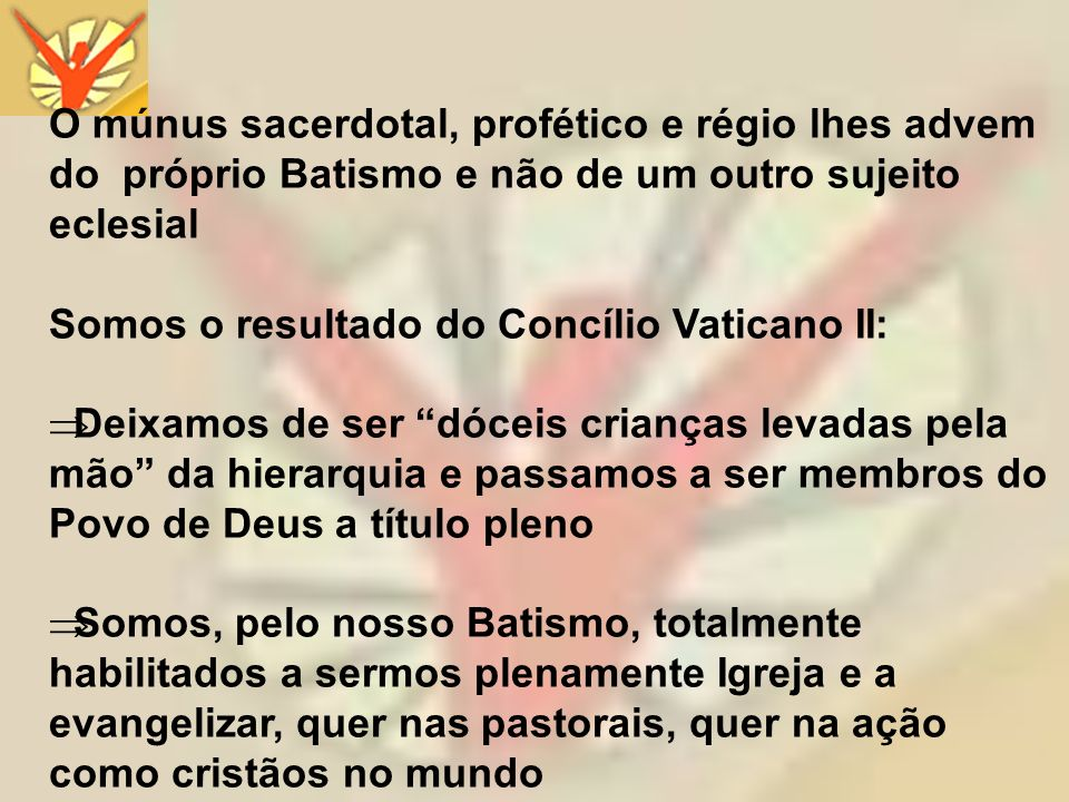 O múnus sacerdotal, profético e régio lhes advem do próprio Batismo e não de um outro sujeito eclesial