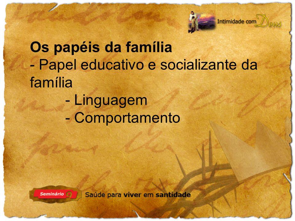 Os papéis da família - Papel educativo e socializante da família - Linguagem - Comportamento
