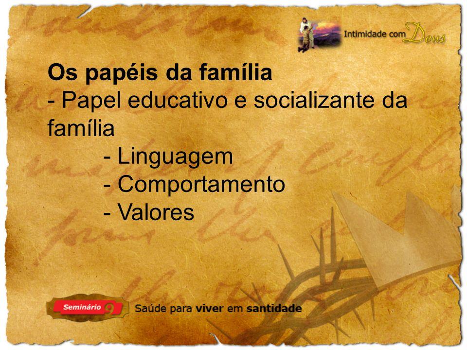 Os papéis da família - Papel educativo e socializante da família.