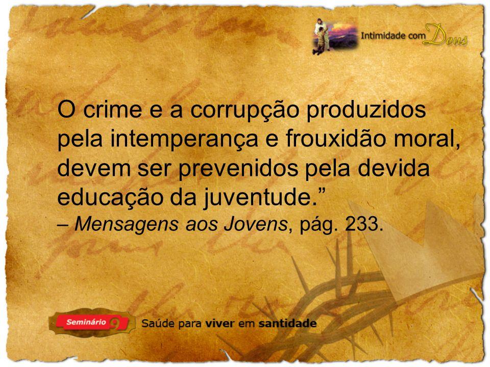 O crime e a corrupção produzidos pela intemperança e frouxidão moral,