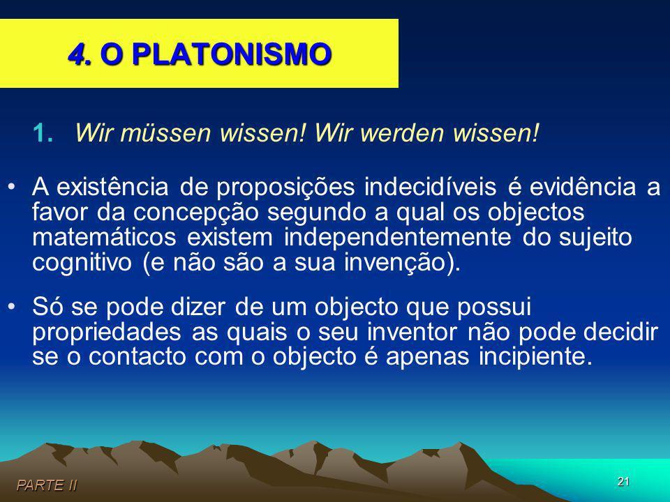 4. O PLATONISMO 1. Wir müssen wissen! Wir werden wissen!