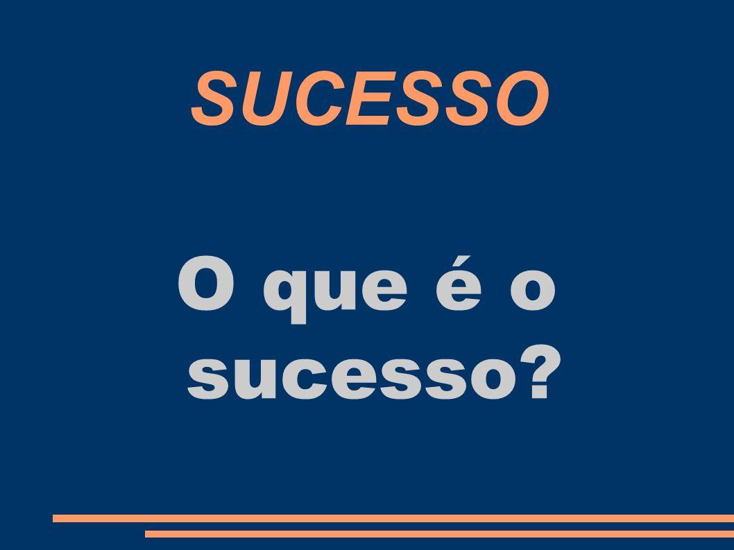 SUCESSO O que é o sucesso