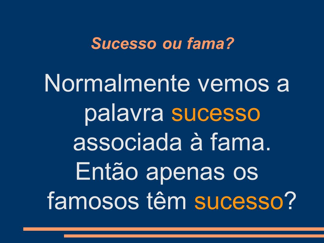 Normalmente vemos a palavra sucesso associada à fama.