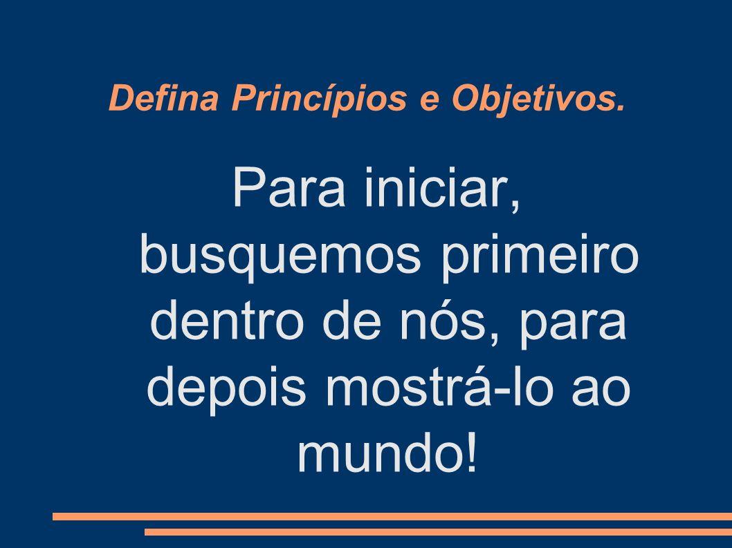 Defina Princípios e Objetivos.