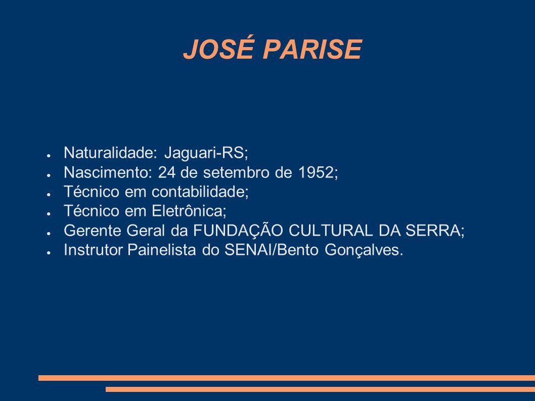 JOSÉ PARISE Naturalidade: Jaguari-RS;
