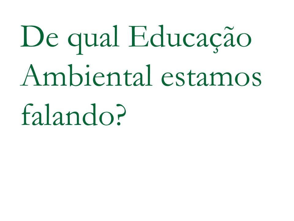 De qual Educação Ambiental estamos falando