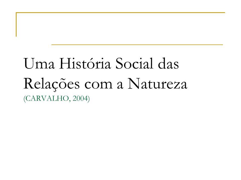 Uma História Social das Relações com a Natureza (CARVALHO, 2004)