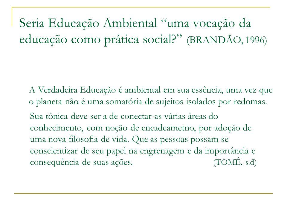 Seria Educação Ambiental uma vocação da educação como prática social