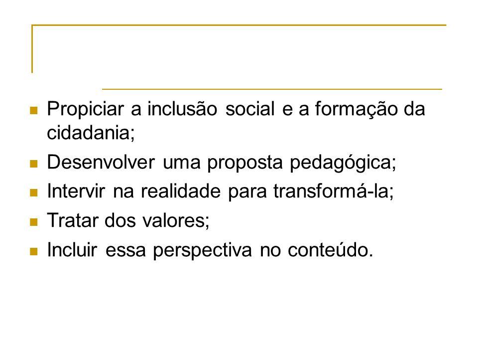 Propiciar a inclusão social e a formação da cidadania;
