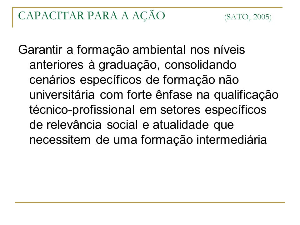 CAPACITAR PARA A AÇÃO (SATO, 2005)