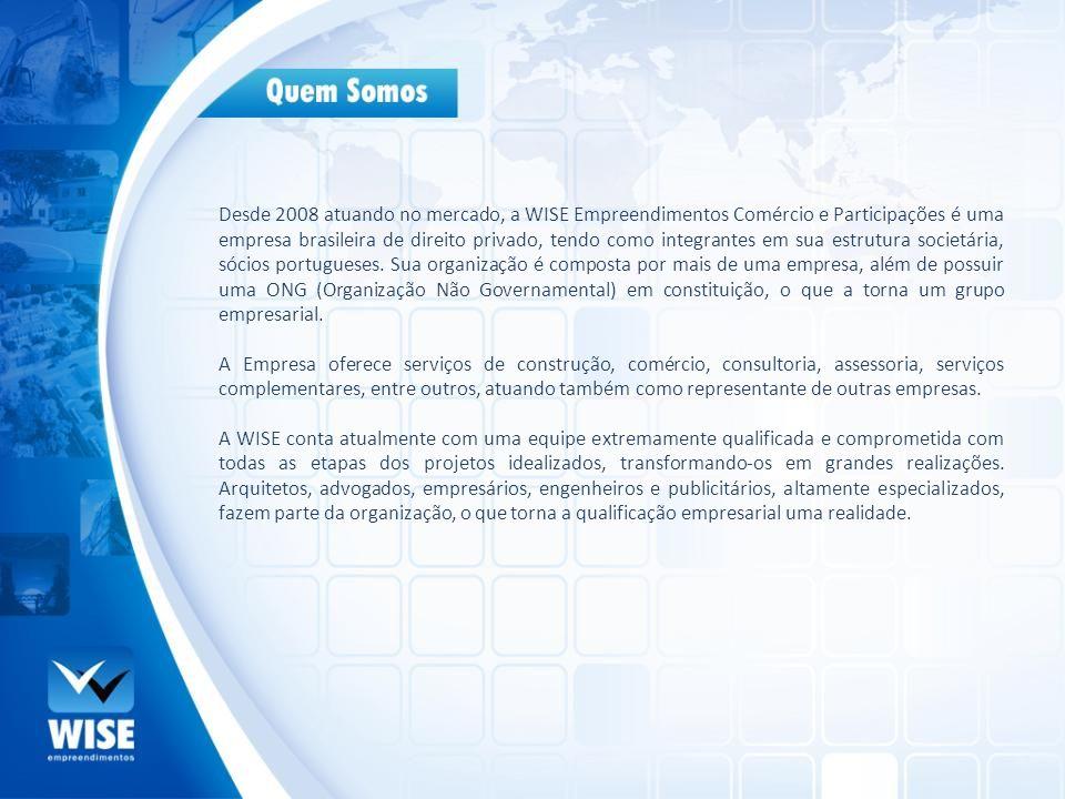 Desde 2008 atuando no mercado, a WISE Empreendimentos Comércio e Participações é uma empresa brasileira de direito privado, tendo como integrantes em sua estrutura societária, sócios portugueses. Sua organização é composta por mais de uma empresa, além de possuir uma ONG (Organização Não Governamental) em constituição, o que a torna um grupo empresarial.