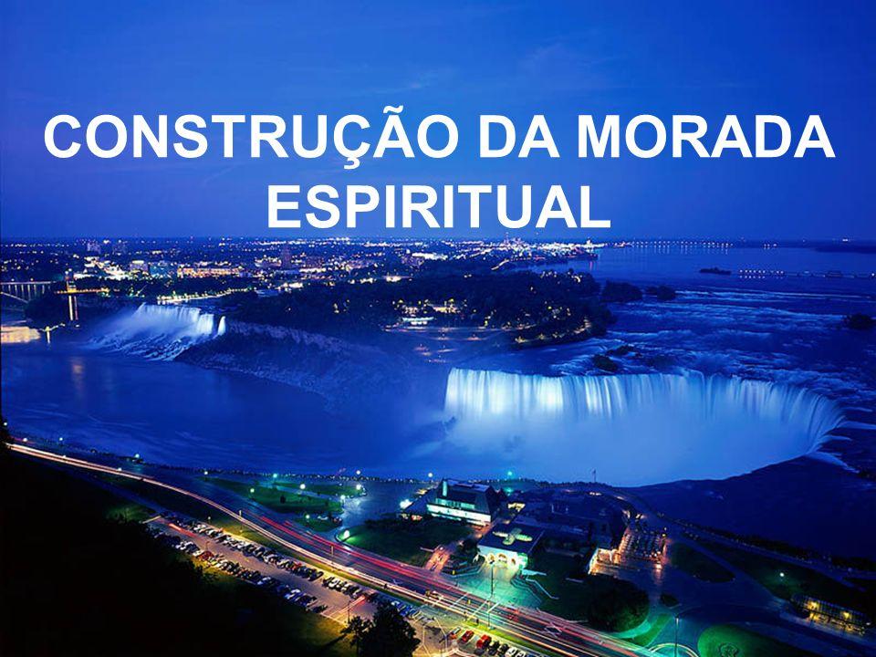 CONSTRUÇÃO DA MORADA ESPIRITUAL
