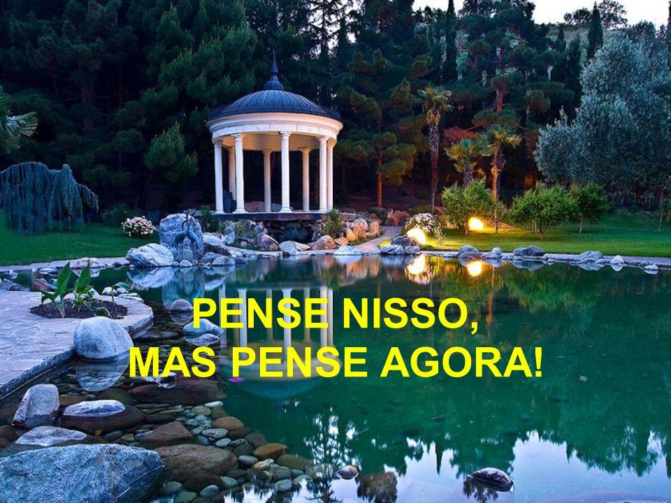PENSE NISSO, MAS PENSE AGORA!