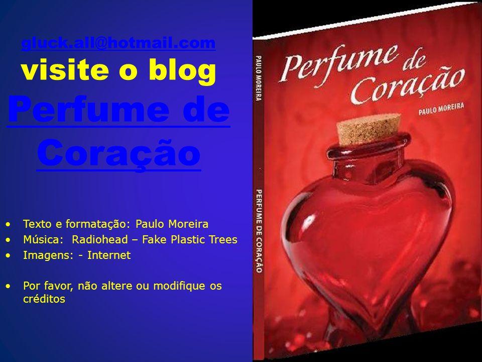 gluck.all@hotmail.com visite o blog Perfume de Coração