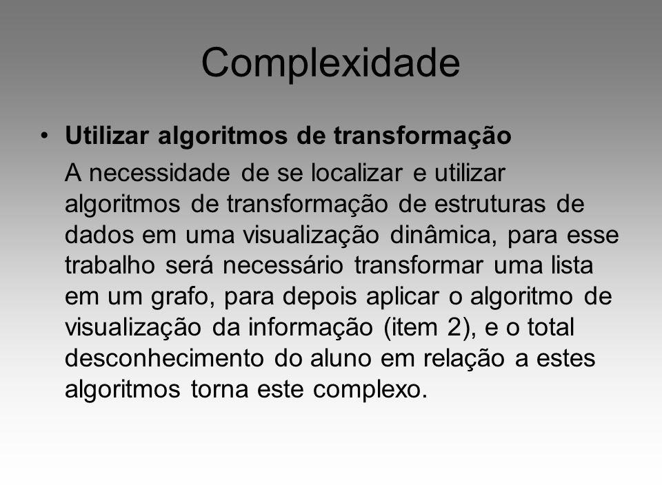 Complexidade Utilizar algoritmos de transformação
