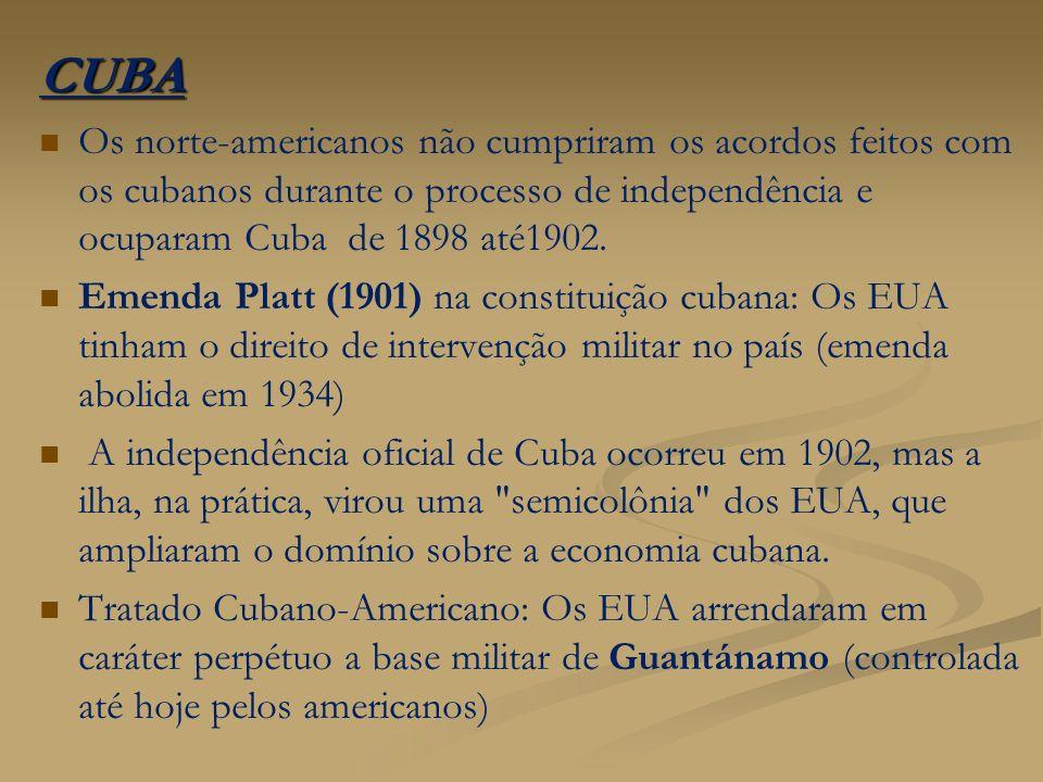 CUBA Os norte-americanos não cumpriram os acordos feitos com os cubanos durante o processo de independência e ocuparam Cuba de 1898 até1902.