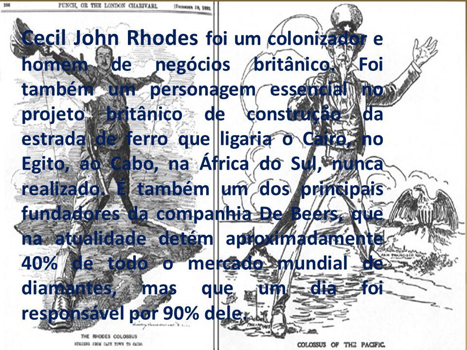 Cecil John Rhodes foi um colonizador e homem de negócios britânico