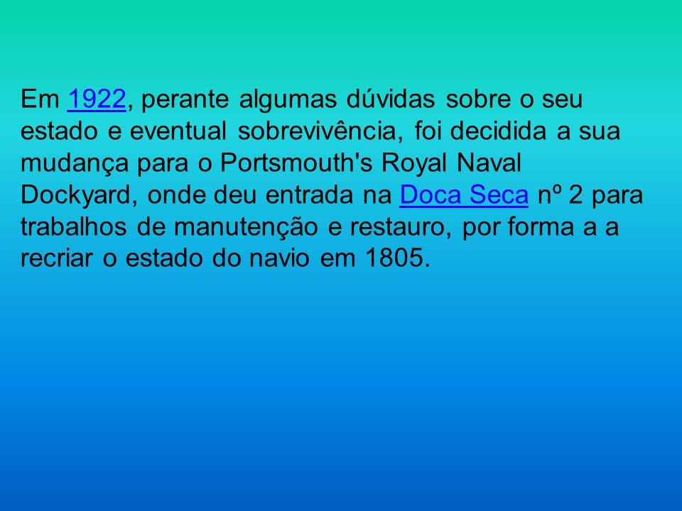 Em 1922, perante algumas dúvidas sobre o seu estado e eventual sobrevivência, foi decidida a sua mudança para o Portsmouth s Royal Naval Dockyard, onde deu entrada na Doca Seca nº 2 para trabalhos de manutenção e restauro, por forma a a recriar o estado do navio em 1805.