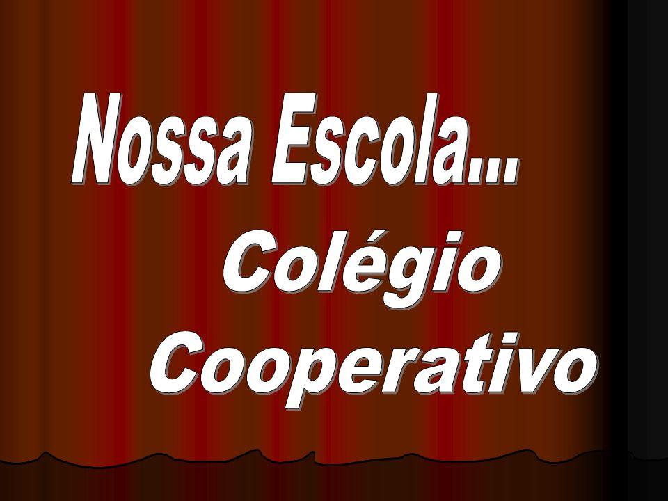Nossa Escola... Colégio Cooperativo