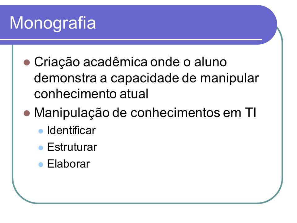 Monografia Criação acadêmica onde o aluno demonstra a capacidade de manipular conhecimento atual. Manipulação de conhecimentos em TI.