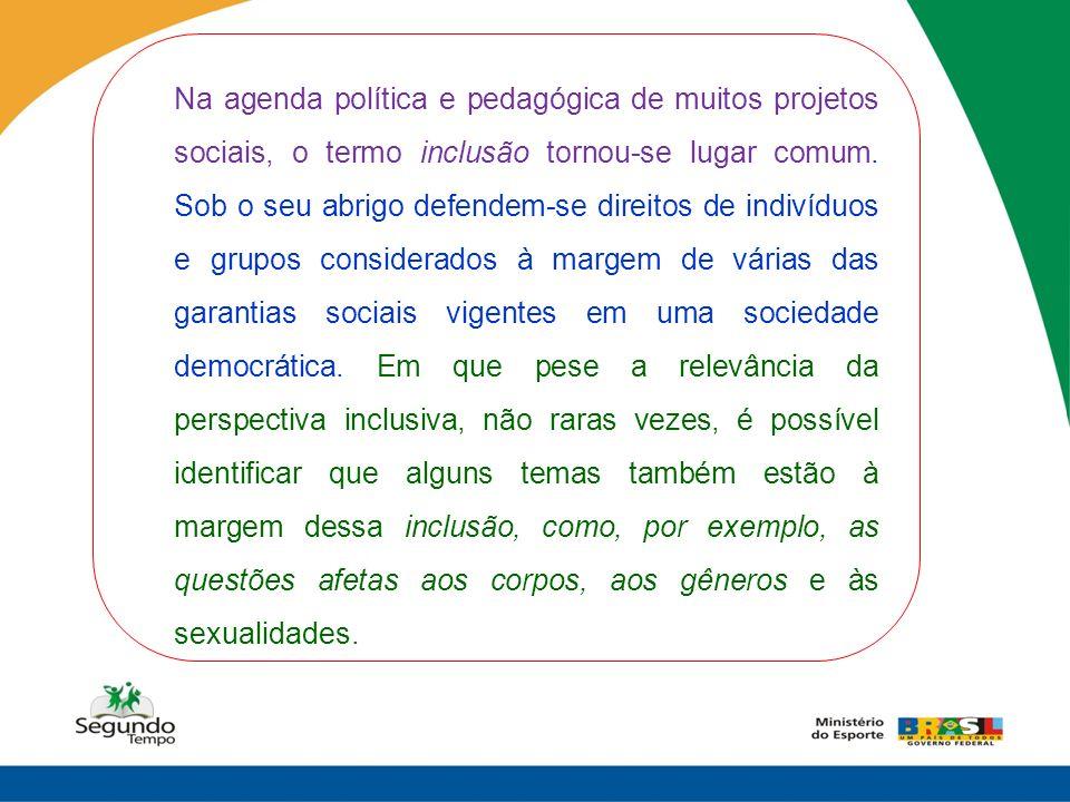 Na agenda política e pedagógica de muitos projetos sociais, o termo inclusão tornou-se lugar comum.