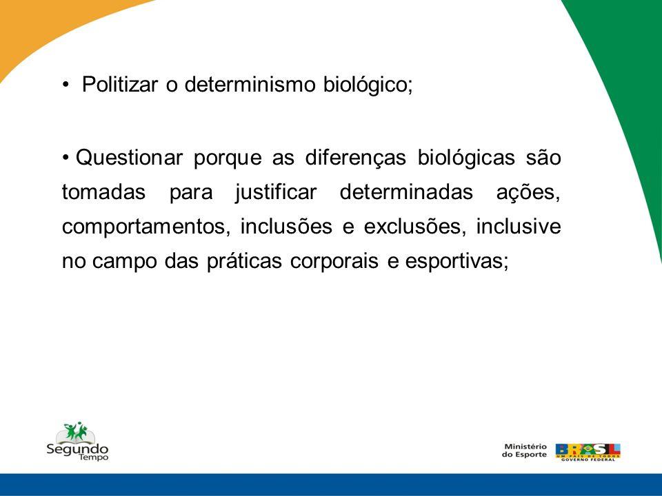 Politizar o determinismo biológico;