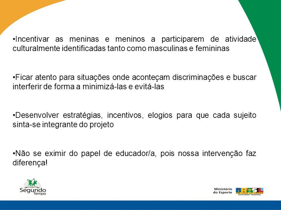 Incentivar as meninas e meninos a participarem de atividade culturalmente identificadas tanto como masculinas e femininas