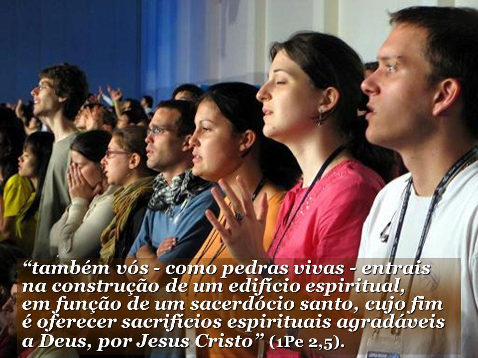 também vós - como pedras vivas - entrais na construção de um edifício espiritual, em função de um sacerdócio santo, cujo fim é oferecer sacrifícios espirituais agradáveis a Deus, por Jesus Cristo (1Pe 2,5).
