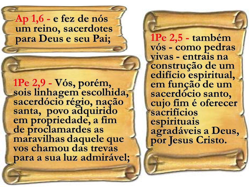 Ap 1,6 - e fez de nós um reino, sacerdotes para Deus e seu Pai;
