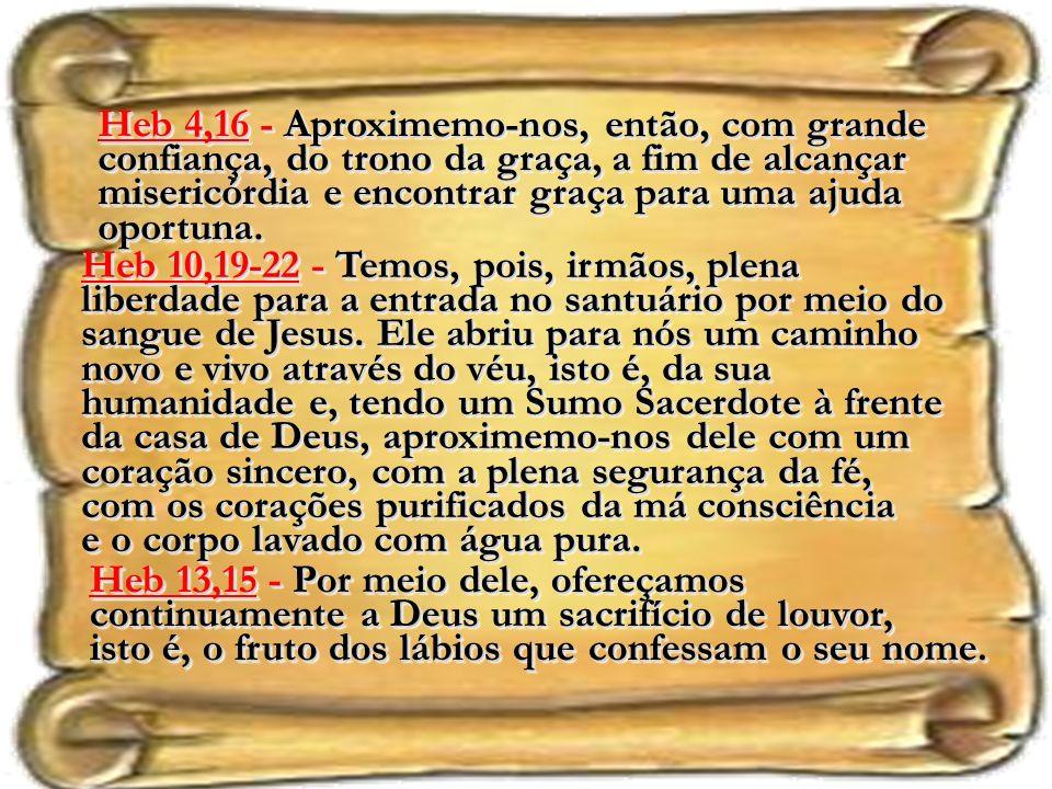 Heb 4,16 - Aproximemo-nos, então, com grande confiança, do trono da graça, a fim de alcançar misericórdia e encontrar graça para uma ajuda oportuna.