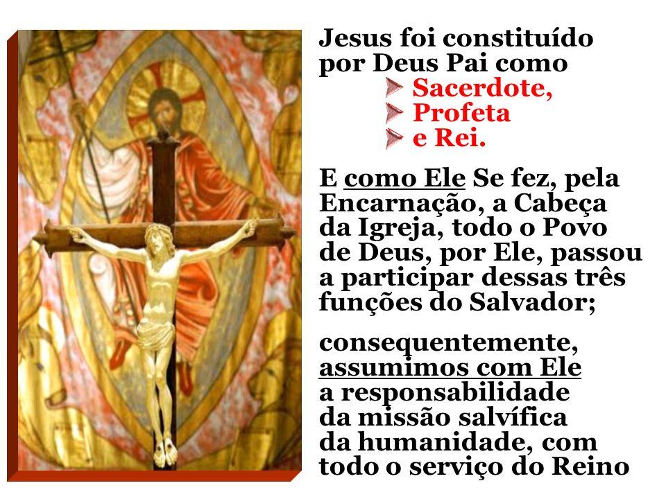 Jesus foi constituído por Deus Pai como.  Sacerdote,.  Profeta