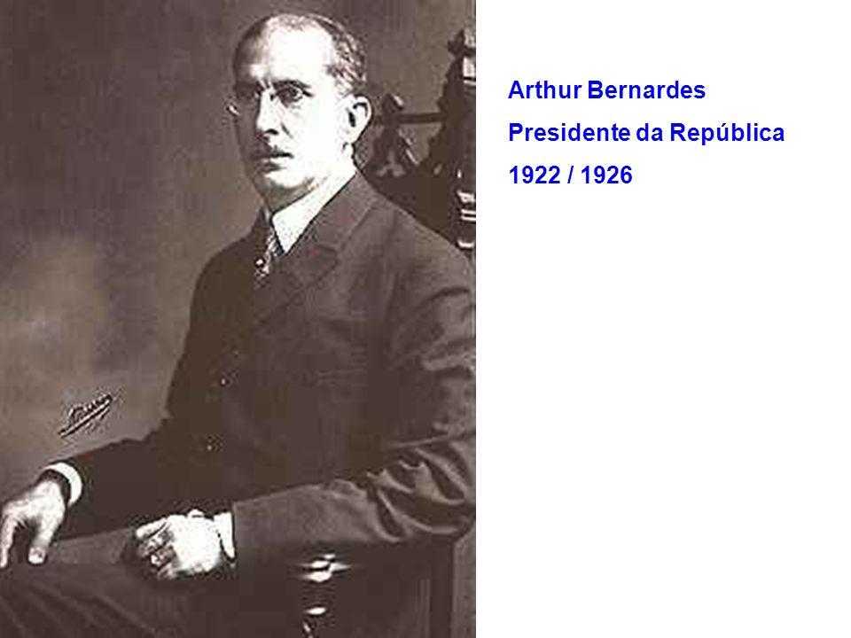 Arthur Bernardes Presidente da República 1922 / 1926
