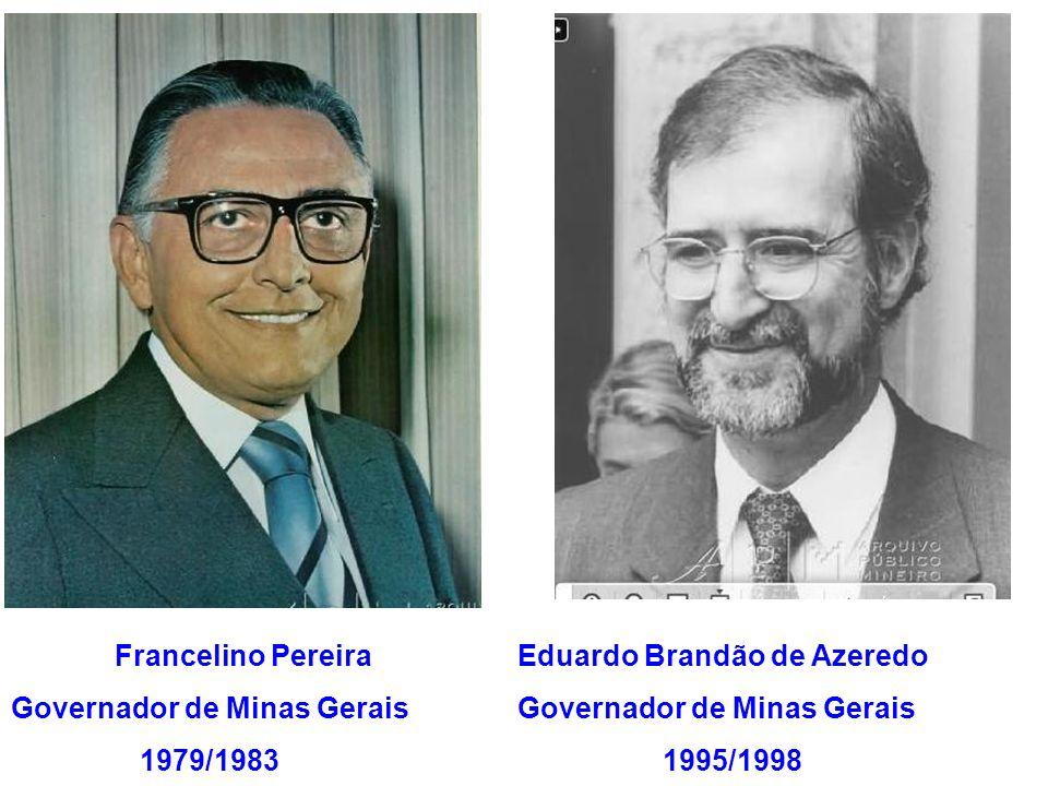 Francelino Pereira Governador de Minas Gerais. 1979/1983. Eduardo Brandão de Azeredo. Governador de Minas Gerais.