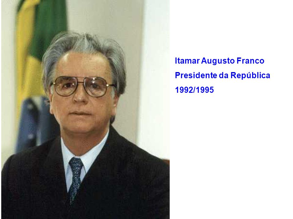 Itamar Augusto Franco Presidente da República 1992/1995